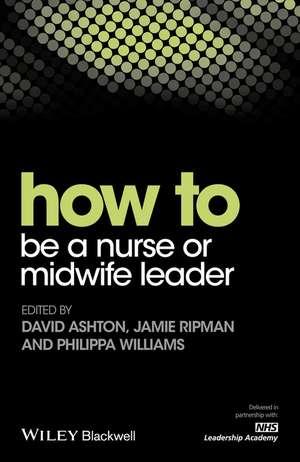 How to be a Nurse or Midwife Leader de David Ashton