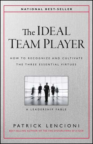 The Ideal Team Player: How to Recognize and Cultivate The Three Essential Virtues de Patrick Lencioni