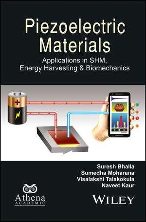 Piezoelectric Materials: Applications in SHM, Energy Harvesting and Biomechanics de Suresh Bhalla