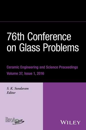 76th Conference on Glass Problems, Version A: A Collection of Papers Presented at the 76th Conference on Glass Problems, Greater Columbus Convention Center, Columbus, Ohio, November 2–5, 2015 de S. K. Sundaram