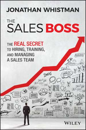 The Sales Boss: The Real Secret to Hiring, Training and Managing a Sales Team de Jonathan Whistman