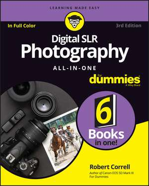 Digital SLR Photography All–in–One For Dummies