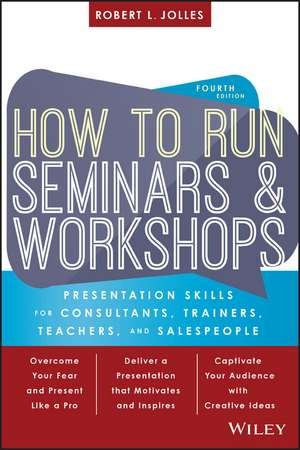How to Run Seminars and Workshops: Presentation Skills for Consultants, Trainers, Teachers, and Salespeople de Robert L. Jolles