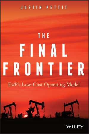 The Final Frontier: E&P′s Low–Cost Operating Model de Justin Pettit