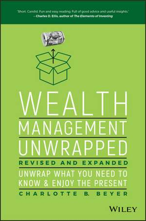 Wealth Management Unwrapped, Revised and Expanded: Unwrap What You Need to Know and Enjoy the Present de Charlotte B. Beyer