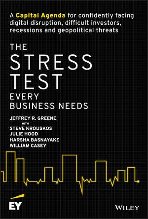The Stress Test Every Business Needs: A Capital Agenda for Confidently Facing Digital Disruption, Difficult Investors, Recessions and Geopolitical Threats de Jeffrey R. Greene