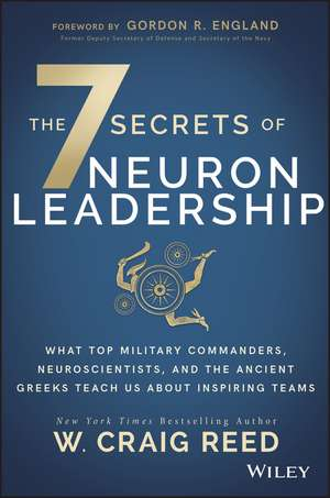 The 7 Secrets of Neuron Leadership: What Top Military Commanders, Neuroscientists, and the Ancient Greeks Teach Us about Inspiring Teams de W. Craig Reed