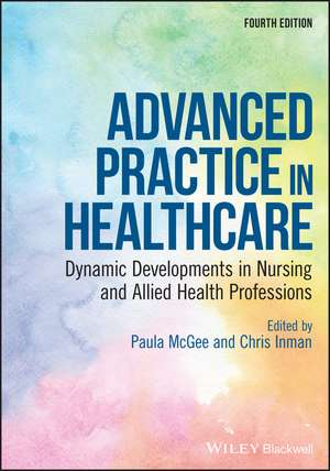 Advanced Practice in Healthcare: Dynamic Developments in Nursing and Allied Health Professions de Paula McGee