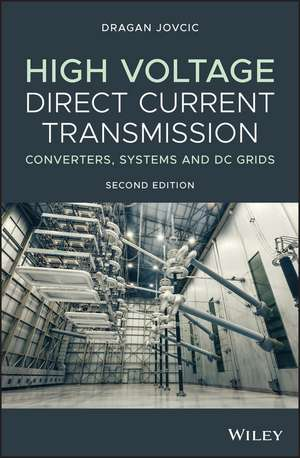 High Voltage Direct Current Transmission: Converters, Systems and DC Grids de Dragan Jovcic
