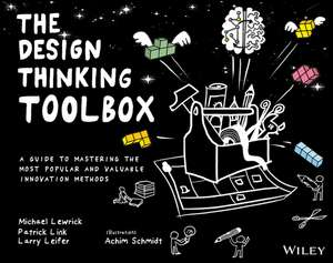 The Design Thinking Toolbox: A Guide to Mastering the Most Popular and Valuable Innovation Methods de Michael Lewrick