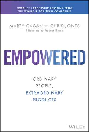 Empowered: Ordinary People, Extraordinary Products de Marty Cagan
