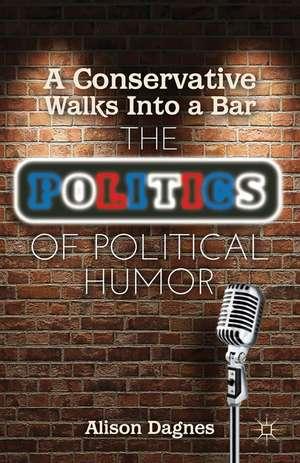 A Conservative Walks Into a Bar: The Politics of Political Humor de A. Dagnes