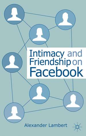 Intimacy and Friendship on Facebook imagine