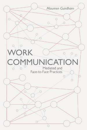 Work Communication: Mediated and Face-to-Face Practices de Oliver Guirdham