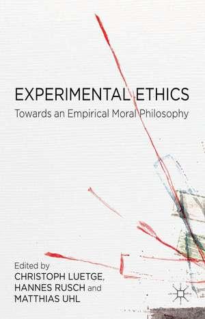 Experimental Ethics: Toward an Empirical Moral Philosophy de C. Lütge