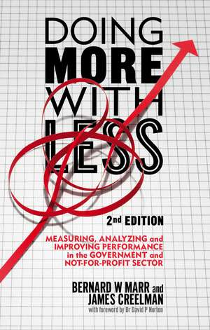 Doing More with Less 2nd edition: Measuring, Analyzing and Improving Performance in the Not-For-Profit and Government Sectors de B. Marr