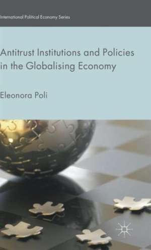 Antitrust Institutions and Policies in the Globalising Economy de Eleonora Poli