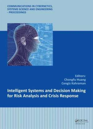 Intelligent Systems and Decision Making for Risk Analysis and Crisis Response: Proceedings of the 4th International Conference on Risk Analysis and Crisis Response, Istanbul, Turkey, 27-29 August 2013 de Chongfu Huang