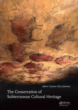 The Conservation of Subterranean Cultural Heritage de C. Saiz-Jimenez