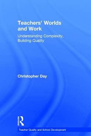 Teachers' Worlds and Work de Christopher Day
