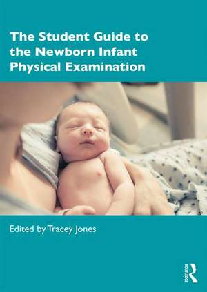 The Student Guide to the Newborn Infant Physical Examination de UK) Jones, Tracey (University of Manchester