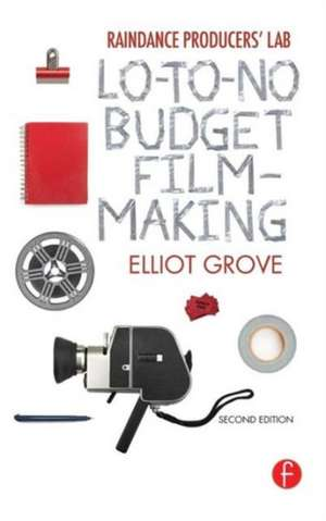 Raindance Producers' Lab Lo-To-No Budget Filmmaking:  How to Create and Implement Sustainability Plans in Any Business or Organization de Elliot Grove