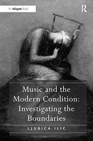 Music and the Modern Condition de Ljubica ILIC