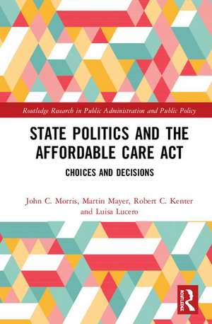 State Politics and the Affordable Care Act de John C. (Old Dominion UniversityUSA) Morris