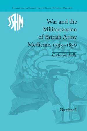 War and the Militarization of British Army Medicine, 1793-1830