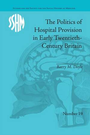 The Politics of Hospital Provision in Early Twentieth-Century Britain