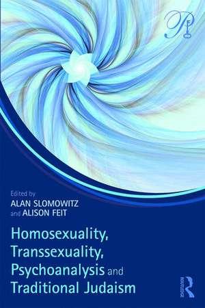 Homosexuality, Transsexuality, Psychoanalysis and Traditional Judaism de Alan Slomowitz
