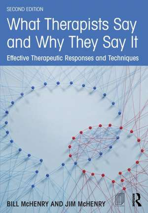 What Therapists Say and Why They Say It:  Effective Therapeutic Responses and Techniques de Bill McHenry