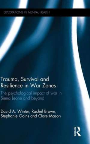 Trauma, Survival and Resilience in War Zones: The Psychological Impact of War in Sierra Leone and Beyond