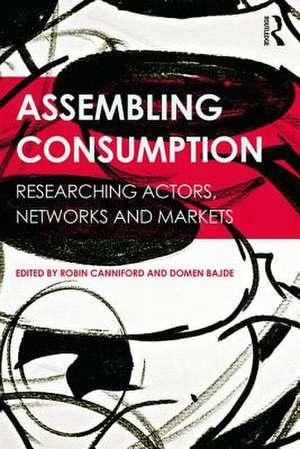 Assembling Consumption de Robin Canniford