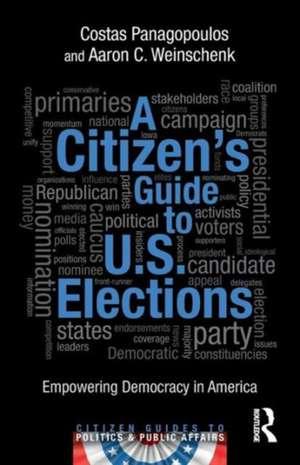 A Citizen's Guide to U.S. Elections:  Empowering Democracy in America de Costas Panagopoulos