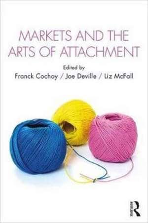 Markets and the Arts of Attachment de Liz McFall