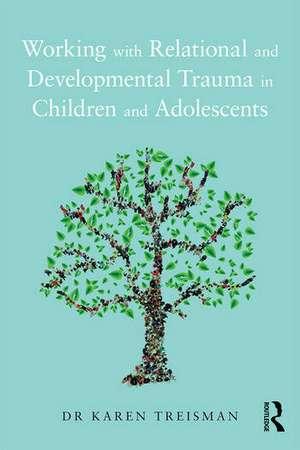 Working with Relational and Developmental Trauma in Children and Adolescents de Karen Treisman