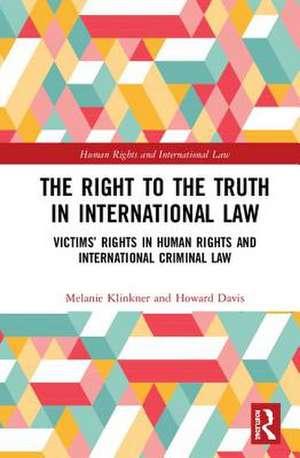 Right to Truth in International Law de Melanie (Bournemouth UniversityUK) Klinkner