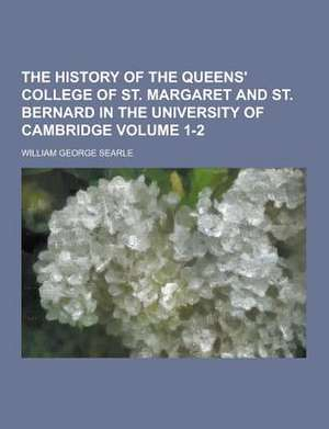 The History of the Queens' College of St. Margaret and St. Bernard in the University of Cambridge Volume 1-2