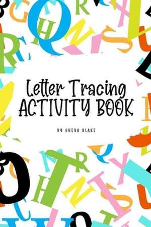 ABC Letter Tracing Activity Book for Children (6x9 Puzzle Book / Activity Book) de Sheba Blake