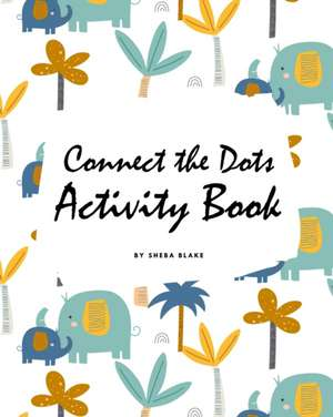 Connect the Dots with Animals Activity Book for Children (8x10 Coloring Book / Activity Book) de Sheba Blake