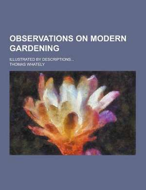 Observations on Modern Gardening; Illustrated by Descriptions...