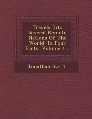 Travels Into Several Remote Nations of the World: In Four Parts, Volume 1... de Jonathan Swift