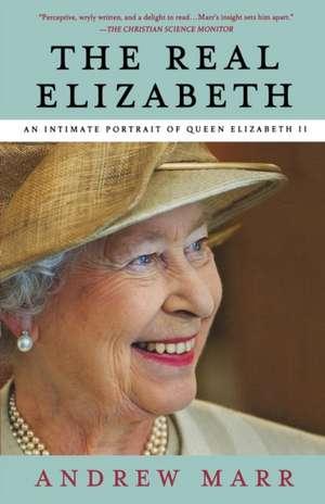 The Real Elizabeth:  An Intimate Portrait of Queen Elizabeth II de Andrew Marr