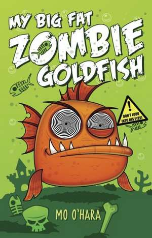 My Big Fat Zombie Goldfish de Mo O'Hara