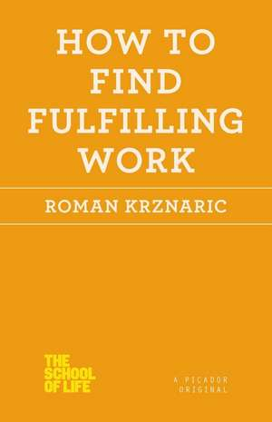 How to Find Fulfilling Work de Roman Krznaric