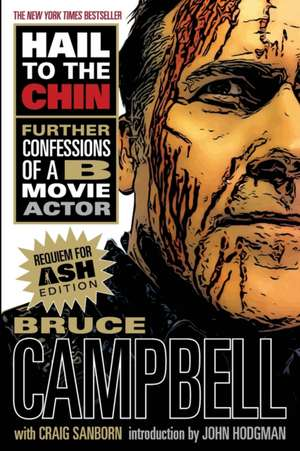 Hail to the Chin: Further Confessions of A B Movie Actor de Bruce Campbell
