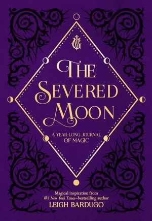 The Severed Moon: A Year-Long Journal of Magic  de Leigh Bardugo