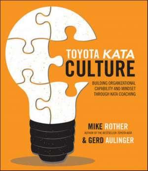 Toyota Kata Culture: Building Organizational Capability and Mindset through Kata Coaching imagine