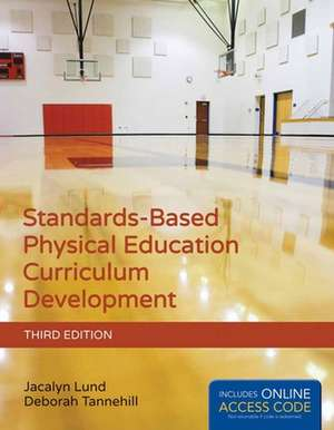 Standards-Based Physical Education Curriculum Development de Jacalyn Lund